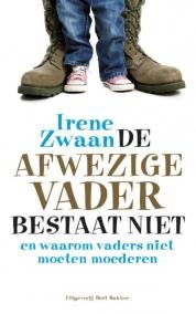 De afwezige vader bestaat niet en waarom vaders niet moeten moederen - Irene Zwaan